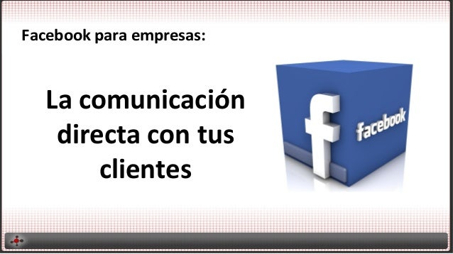 Facebook  para  empresas:    La  comunicación   directa  con  tus   clientes