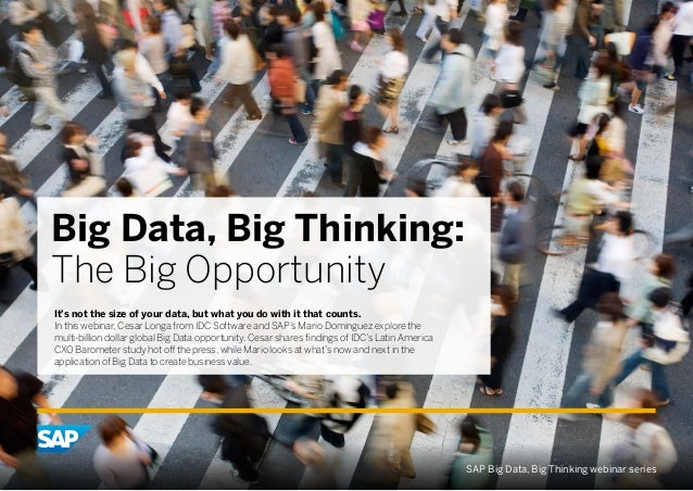 Big Data, Big Thinking: The Big Opportunity It's not the size of your data, but what you do with it that counts. In this w...