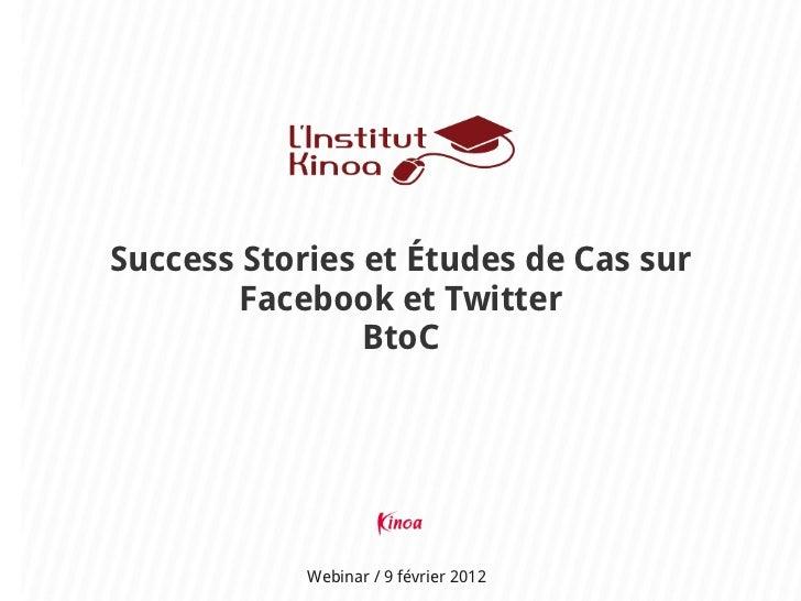 Success Stories et Études de Cas sur        Facebook et Twitter                BtoC            Webinar / 9 février 2012