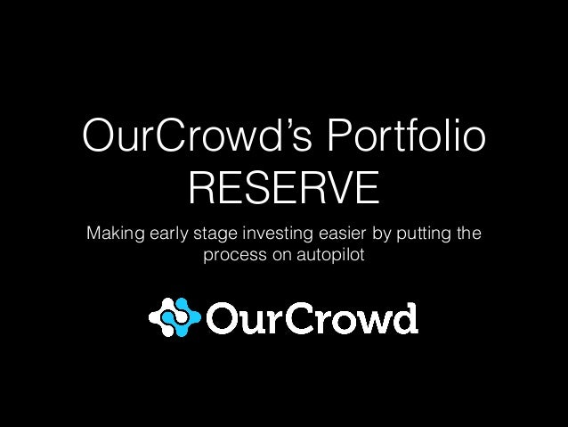 OurCrowd's Portfolio RESERVE Making early stage investing easier by putting the process on autopilot