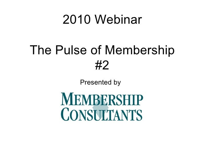 2010 Webinar The Pulse of Membership #2 Presented by