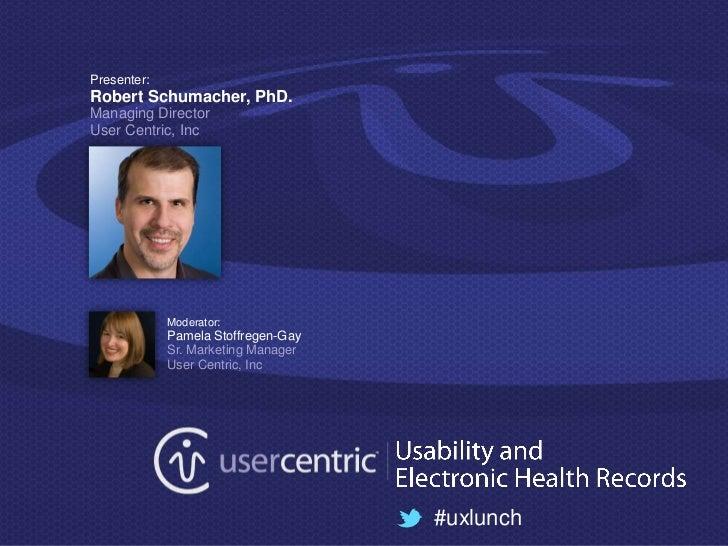 Presenter:Robert Schumacher, PhD.Managing DirectorUser Centric, Inc             Moderator:             Pamela Stoffregen-G...