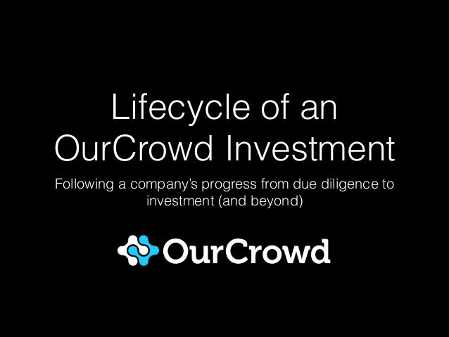 Lifecycle of an OurCrowd Investment Following a company's progress from due diligence to investment (and beyond)