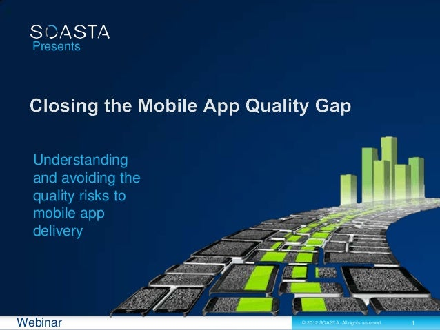 Presents  Understanding  and avoiding the  quality risks to  mobile app  deliveryWebinar              © 2012 SOASTA. All r...