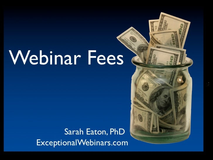 Webinar Fees         Sarah Eaton, PhD  ExceptionalWebinars.com