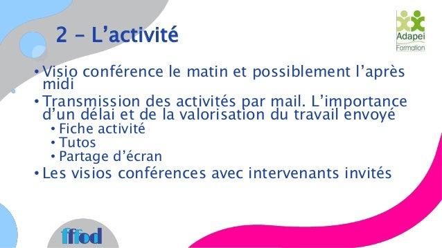 2 – L'activité • Visio conférence le matin et possiblement l'après midi • Transmission des activités par mail. L'importanc...