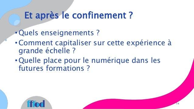 Et après le confinement ? 14 • Quels enseignements ? • Comment capitaliser sur cette expérience à grande échelle ? • Quell...