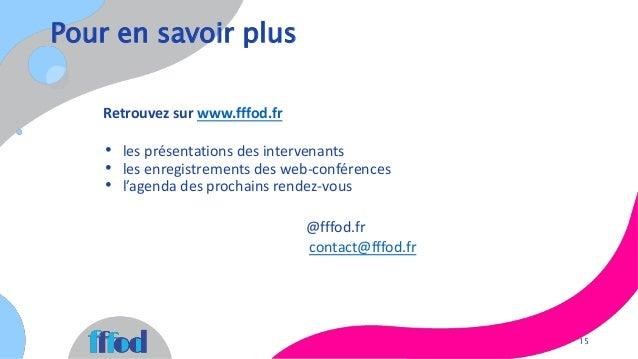 Pour en savoir plus 15 Retrouvez sur www.fffod.fr • les présentations des intervenants • les enregistrements des web-confé...