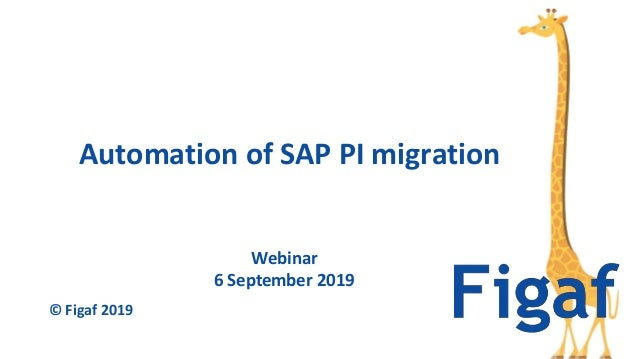 Webinar 6 September 2019 Automation of SAP PI migration © Figaf 2019