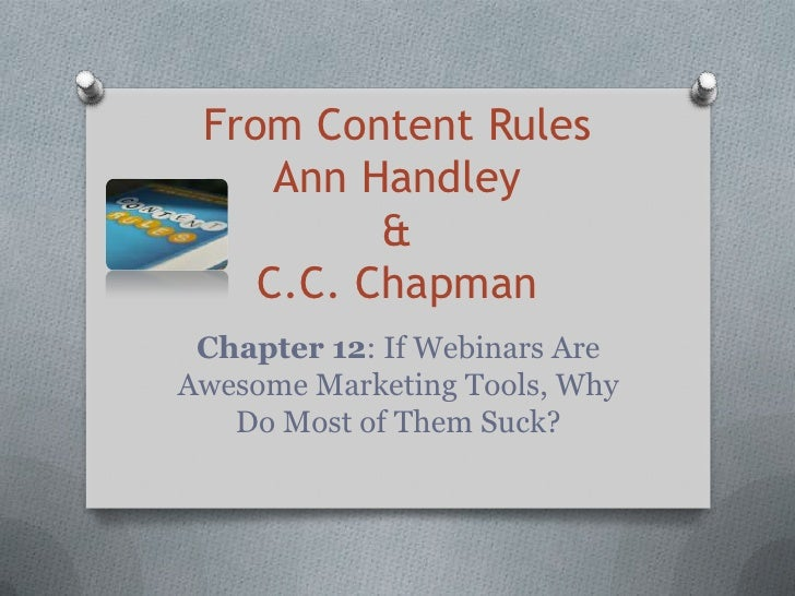 From Content Rules     Ann Handley          &    C.C. Chapman Chapter 12: If Webinars AreAwesome Marketing Tools, Why   Do...