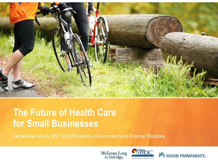 The Future of Health Carefor Small BusinessesJandel Allen-Davis, MD, Vice President—Government and External Relations