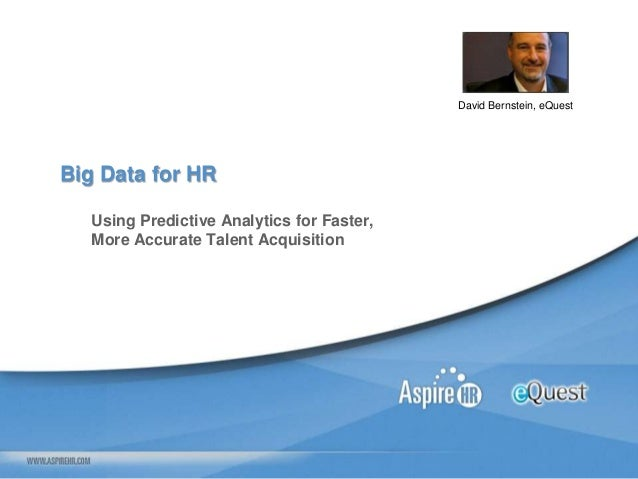 David Bernstein, eQuestBig Data for HR   Using Predictive Analytics for Faster,   More Accurate Talent Acquisition
