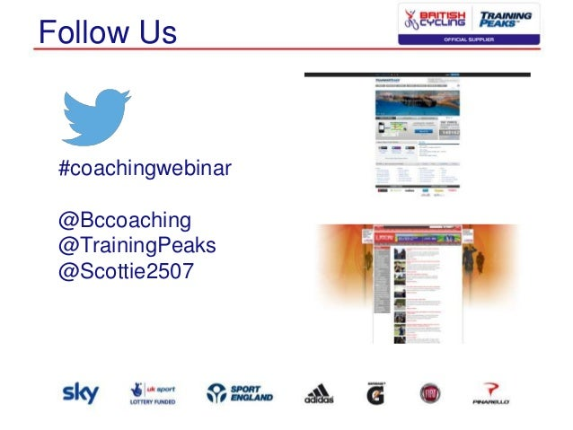 Follow Us  #coachingwebinar @Bccoaching @TrainingPeaks @Scottie2507