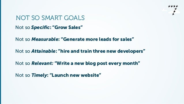 """NOT SO SMART GOALS  Not so Specific: """"Grow Sales""""  Not so Measurable: """"Generate more leads for sales""""  Not so Attainable: ..."""