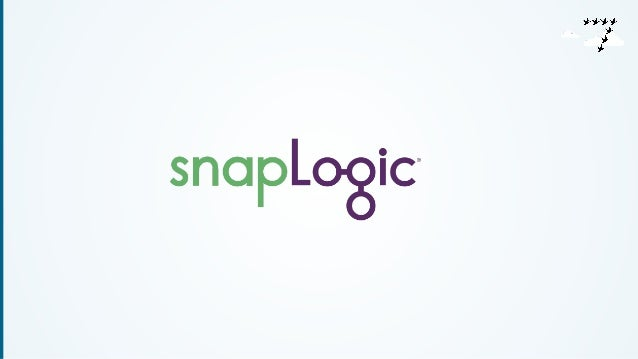 SNAPLOGIC  • Company founded in 2006, based in San Mateo, CA  • 2010 decision was made to build a completely new cloud int...