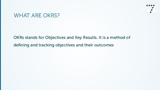 WHAT ARE OKRS?  !  OKRs stands for Objectives and Key Results. It is a method of  defining and tracking objectives and the...