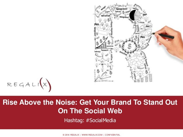 Rise Above the Noise: Get Your Brand To Stand Out  © 2014 REGALIX   WWW.REGALIX.COM   CONFIDENTIAL  • Option 0.2  On The S...
