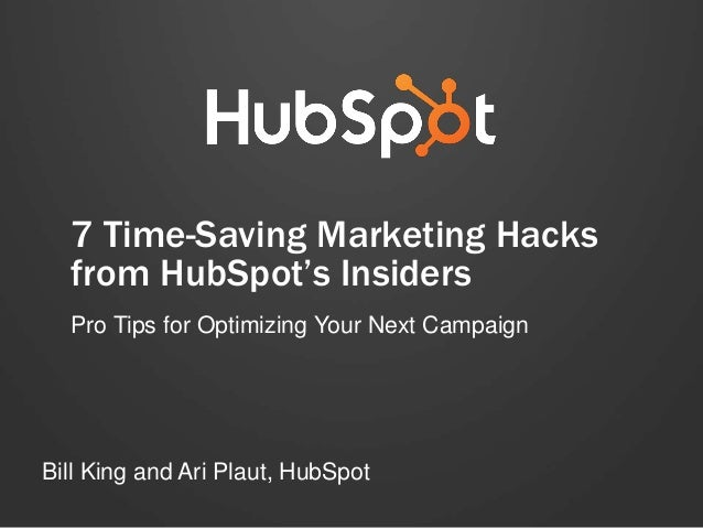 7 Time-Saving Marketing Hacks from HubSpot's Insiders Pro Tips for Optimizing Your Next Campaign Bill King and Ari Plaut, ...