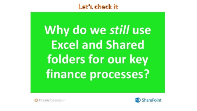 Let's check it Why do we still use Excel and Shared folders for our key finance processes?