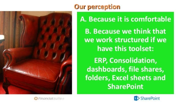 A. Because it is comfortable B. Because we think that we work structured if we have this toolset: ERP, Consolidation, dash...