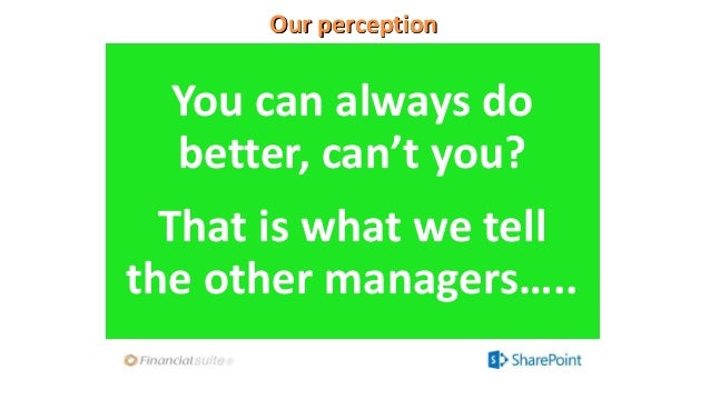 Our perception You can always do better, can't you? That is what we tell the other managers…..