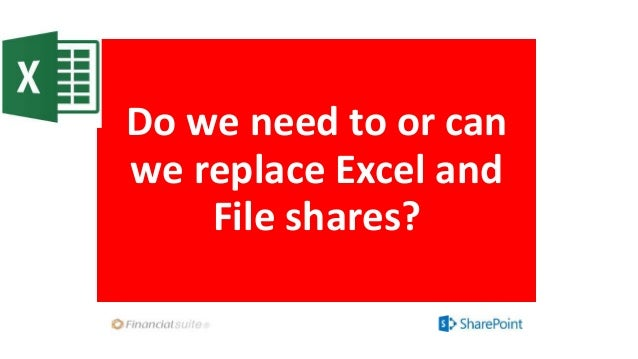 Do we need to or can we replace Excel and File shares?