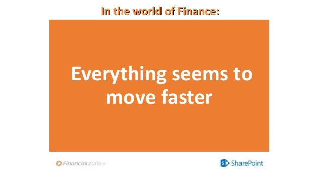 In the world of Finance: Everything seems to move faster