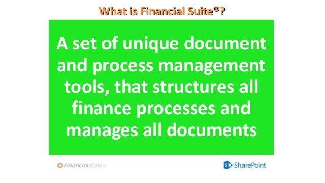 What is Financial Suite®? A set of unique document and process management tools, that structures all finance processes and...