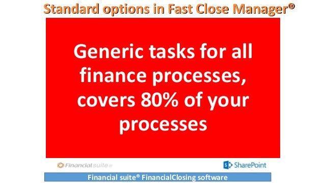 Standard options in Fast Close Manager® Generic tasks for all finance processes, covers 80% of your processes Financial su...