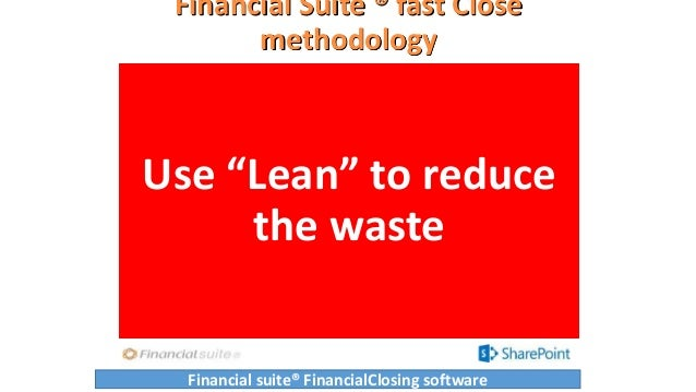 """Financial Suite ® fast Close methodology Use """"Lean"""" to reduce the waste Financial suite® FinancialClosing software"""