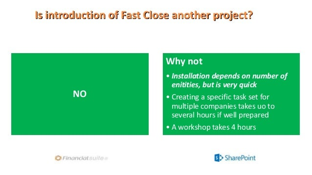 Is introduction of Fast Close another project? NO Why not • Installation depends on number of enitities, but is very quick...