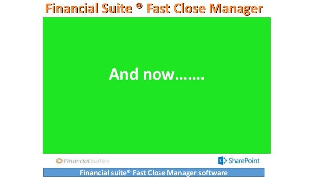 Financial Suite ® Fast Close Manager And now……. Financial suite® Fast Close Manager software