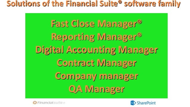 Solutions of the Financial Suite® software family Fast Close Manager® Reporting Manager® Digital Accounting Manager Contra...