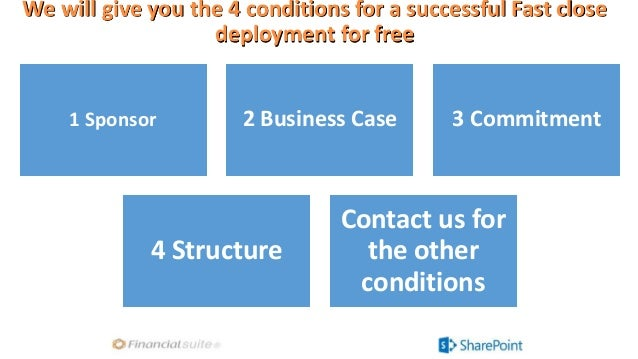 We will give you the 4 conditions for a successful Fast close deployment for free 1 Sponsor 2 Business Case 3 Commitment 4...