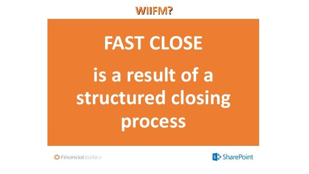 WIIFM? FAST CLOSE is a result of a structured closing process