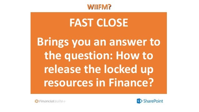 WIIFM? FAST CLOSE Brings you an answer to the question: How to release the locked up resources in Finance?