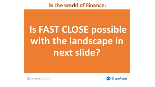 In the world of Finance: Is FAST CLOSE possible with the landscape in next slide?