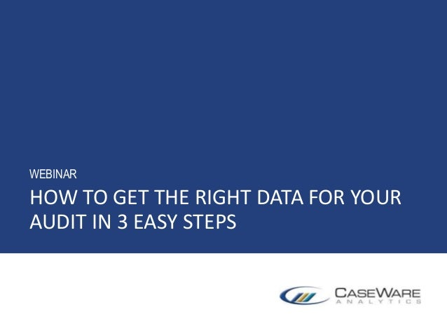HOW TO GET THE RIGHT DATA FOR YOUR AUDIT IN 3 EASY STEPS WEBINAR