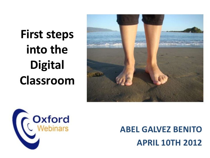 First steps into the  DigitalClassroom              ABEL GALVEZ BENITO                 APRIL 10TH 2012