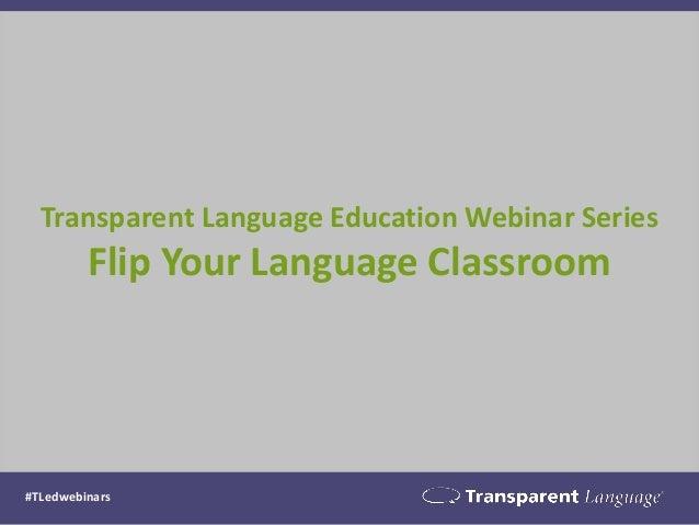 Transparent Language Education Webinar Series Flip Your Language Classroom  #TLedwebinars