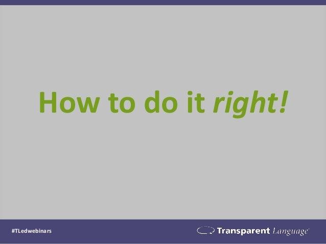 How to do it right!  #TLedwebinars