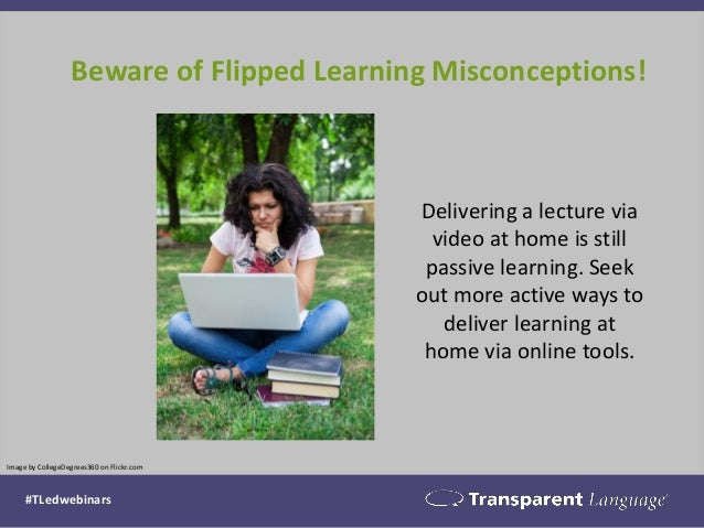 Beware of Flipped Learning Misconceptions!  Image by CollegeDegrees360 on Flickr.com  Delivering a lecture via video at ho...