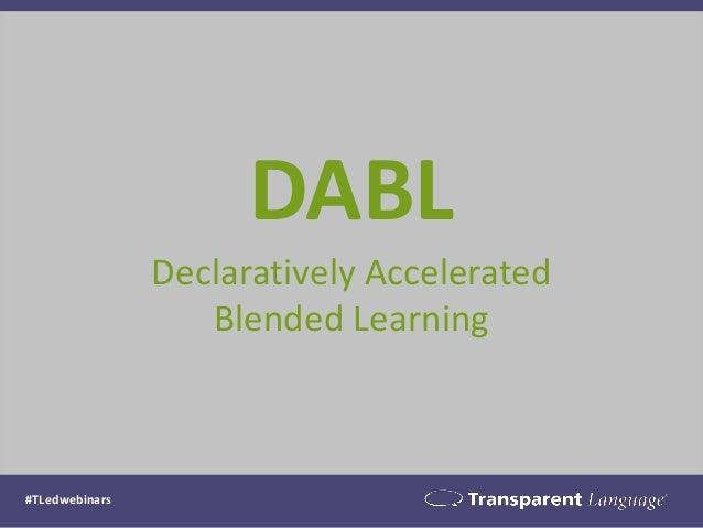 DABL  Declaratively Accelerated Blended Learning  #TLedwebinars