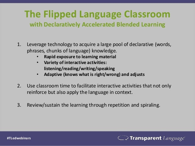 The Flipped Language Classroom with Declaratively Accelerated Blended Learning  1.Leverage technology to acquire a large p...