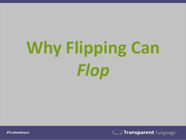 Why Flipping Can Flop  #TLedwebinars