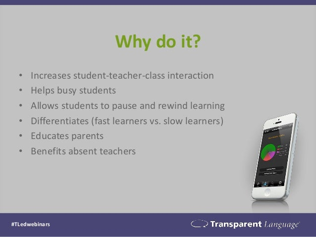 Why do it?  •Increases student-teacher-class interaction  •Helps busy students  •Allows students to pause and rewind learn...