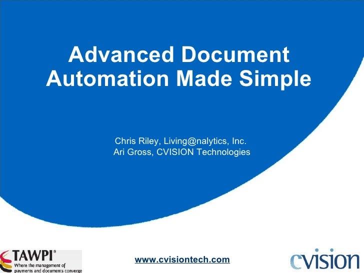 Advanced Document Automation Made Simple Chris Riley, Living@nalytics, Inc.  Ari Gross, CVISION Technologies