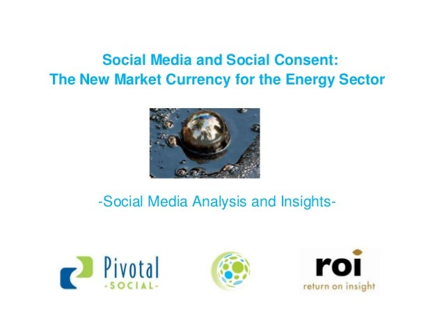Social Media and Social Consent:The New Market Currency for the Energy Sector      -Social Media Analysis and Insights-