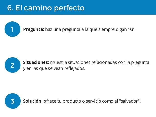"""6. El camino perfecto 1 Pregunta: haz una pregunta a la que siempre digan """"sí"""". 2 Situaciones: muestra situaciones relacio..."""