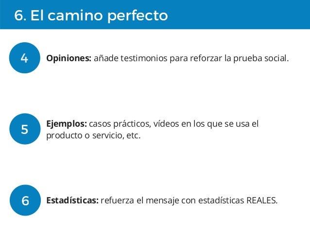 6. El camino perfecto 4 Opiniones: añade testimonios para reforzar la prueba social. 5 Ejemplos: casos prácticos, vídeos e...